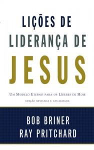 Lições de liderança de Jesus (Bob Briner – Ray Pritchard)