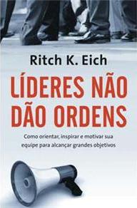 Líderes não dão ordens (Ritch K. Eich)
