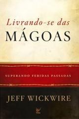 Livrando-se das mágoas (Jeff Wickwire)