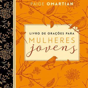 Livro de orações para mulheres jovens (Stormie Omartian – Paige Omartian)