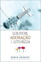 Louvor, adoração e liturgia (Rubem Martins Amorese)
