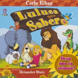Deus ama os animais? Luluca quer saber (Carla Mary Ribas de Souza)