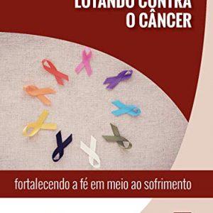 Lutando Contra o Câncer (David Powlison)