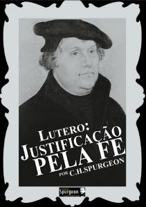 Lutero: Justificação Pela Fé (Charles Haddon Spurgeon)