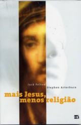 Mais Jesus, menos religião (Jack Felton e Stephen Arterburn)