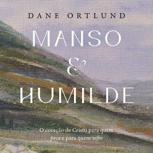 Manso e humilde (Dane C. Ortlund)