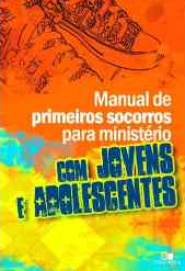 Manual de Primeiros Socorros Para Ministério Com Jovens e  Adolescentes (Janna Kinner)