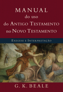 Manual do uso do Antigo Testamento no Novo Testamento (G. K. Beale)