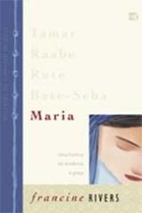Maria – Mulheres na linhagem de Jesus (Francine Rivers)