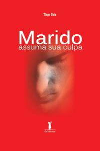 Marido assuma sua culpa (Tiago Baía)
