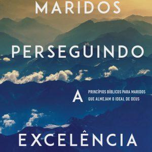 Maridos perseguindo a excelência (Lou Priolo)