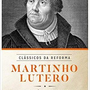 Martinho Lutero: Uma Coletânea de Escritos (Vários Autores)