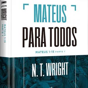 Mateus para todos: Mateus 1-15 (N.T. Wright)