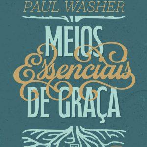 Meios essenciais de graça (Paul Washer)