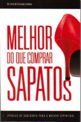Melhor do Que Comprar Sapatos (Cristiane Cardoso)