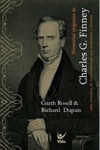 Memórias Originais de Charles G. Finney (Garth Rosell – Richard Dupuis)