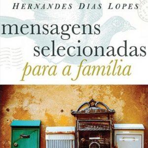 Mensagens selecionadas para a família (Hernandes Dias Lopes)