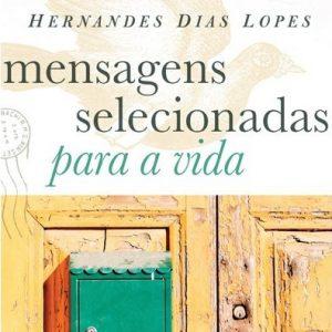 Mensagens selecionadas para a vida (Hernandes Dias Lopes)