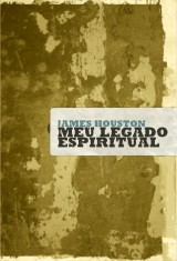 Meu legado espiritual (James Houston)