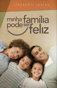Minha família pode ser feliz (Cleydemir Santos)