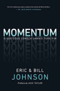 Momentum – O que Deus começa jamais terá fim (Eric Johnson – Bill Johnson)