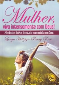 Mulher, viva intensamente com Deus (Lenya Heitzig – Penny Rose)