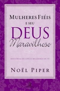 Mulheres Fiéis e seu Deus Maravilhoso (Noël Piper)