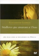 As Mulheres que Amaram a Deus (Elizabeth George)