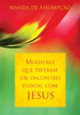 Mulheres que tiveram um encontro pessoal com Jesus (Wanda de Assumpção)