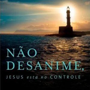 Não desanime, Jesus esta no controle (Hernandes Dias Lopes)