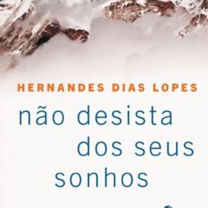 Não desista dos seus sonhos (Hernandes Dias Lopes)