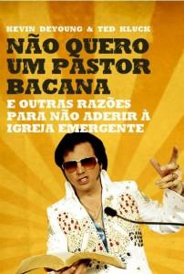 Não Quero Um Pastor Bacana (Kevin DeYoung – Ted Kluck)