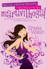 Não sou a Mulher-Maravilha, mas Deus me fez maravilhosa (Sheila Walsh)