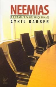 Neemias e a Dinâmica da Liderança Eficaz (Cyril Barber)