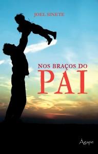 Nos braços do Pai (Joel Pereira Sinete)