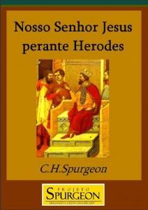 Nosso Senhor Jesus Perante Herodes (Charles Haddon Spurgeon)
