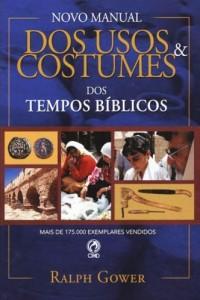 Novo manual dos usos e costumes dos tempos bíblicos (Ralph Gower)