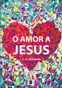O amor a Jesus (Charles Haddon Spurgeon)