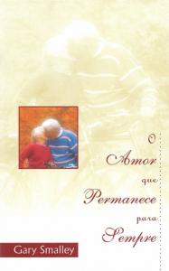 Amor que Permanece Para Sempre (Gary Smalley)