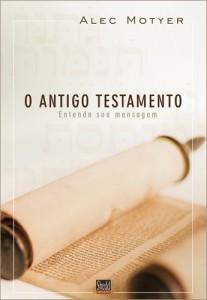 O Antigo Testamento (Alec Motyer)