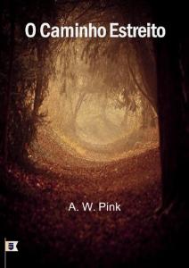 O caminho estreito (A. W. Pink)