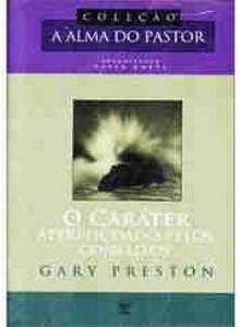 O caráter aperfeiçoado pelos conflitos (Gary Preston)