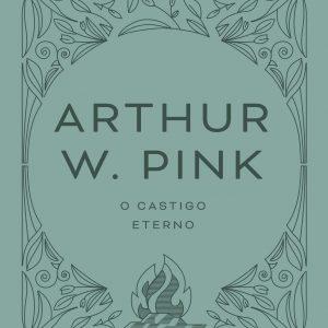 O castigo eterno (Arthur W. Pink)
