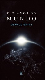 O Clamor do Mundo (Oswald Smith)