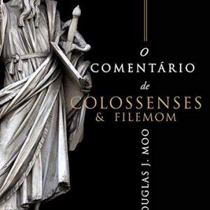 O comentário de Colossenses e Filemom (Douglas J. Moo)