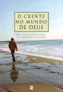 O Crente No Mundo de Deus (Cornelius Plantinga Jr.)