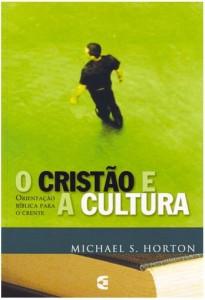 O Cristão e a Cultura (Michael S. Horton)