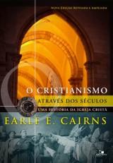 O cristianismo através dos séculos (Earle E. Cairns)