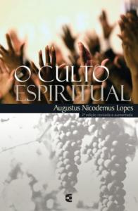 O culto espiritual (Augustus Nicodemus Lopes)