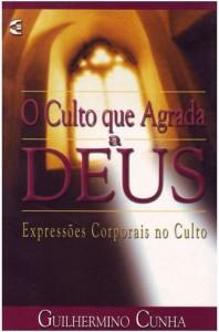 O Culto que Agrada a Deus (Guilhermino Cunha)